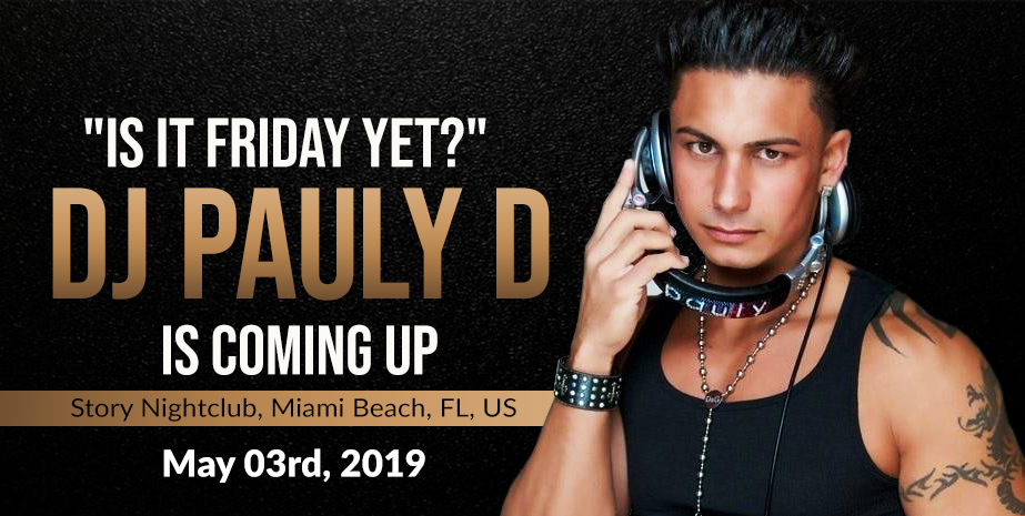 """IS IT FRIDAY YET?""  DJ PAULY D IS COMING UP"