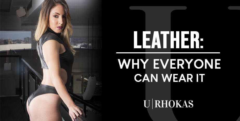 LEATHER: WHY EVERYONE CAN WEAR IT