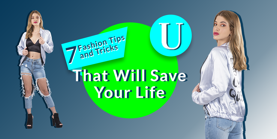7 Fashion Tips and Tricks That Will Save Your Life