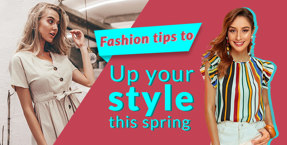 Fashion Tips to Up Your Style This Spring