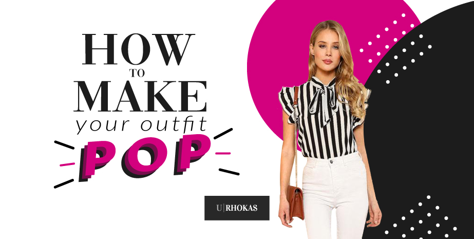 How to Make Your Outfit POP